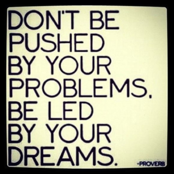 dont be pushed by problems